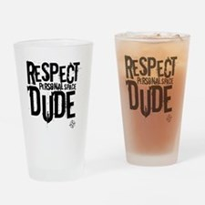 Respect personal space dude Drinking Glass