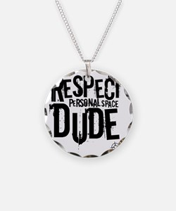 Respect personal space dude Necklace