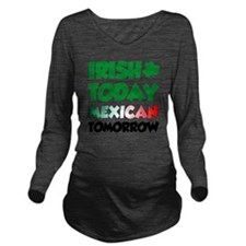 Irish Today Mexican  Long Sleeve Maternity T-Shirt