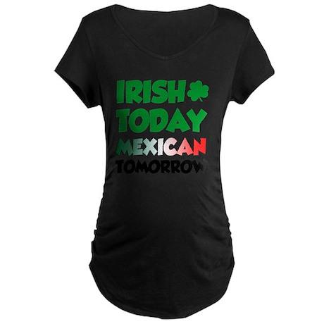 Irish Today Mexican Tomorro Maternity Dark T-Shirt