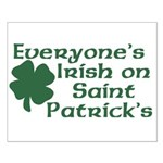 Everyone's Irish on St. Patrick's Small Poster
