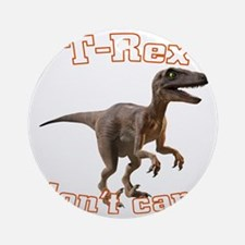trex-dontcare4k Round Ornament