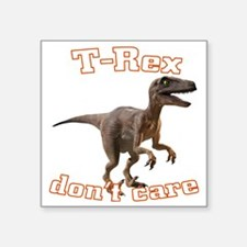 "trex-dontcare4k Square Sticker 3"" x 3"""