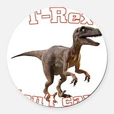 trex-dontcare4k Round Car Magnet