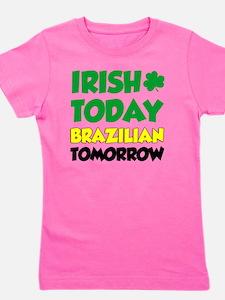Irish Today Brazilian Tomorrow Girl's Tee