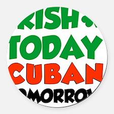 Irish Today Cuban Tomorrow Round Car Magnet