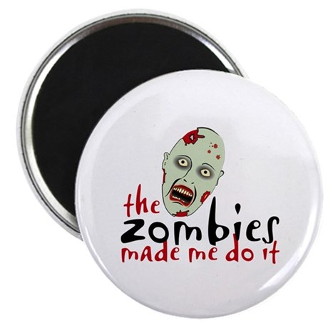 """Zombie Made Me 2.25"""" Magnet (100 pack)"""
