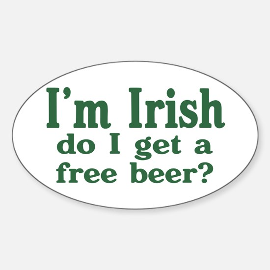 Irish Do I Get a Free Beer? Oval Decal