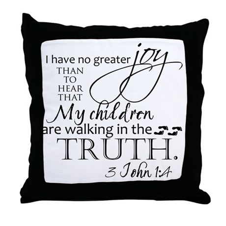 3John1:4---MyChildrenWalkinTruth Throw Pillow