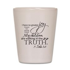 3John1:4---MyChildrenWalkinTruth Shot Glass