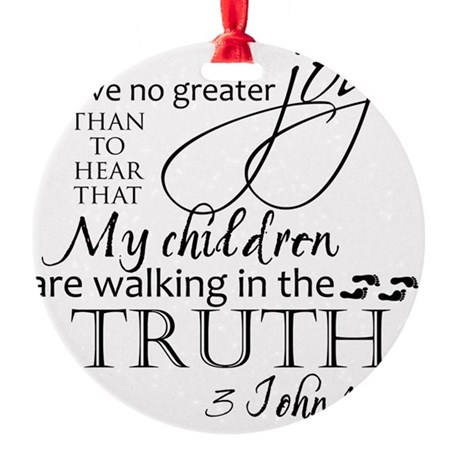 3John1:4---MyChildrenWalkinTruth Round Ornament