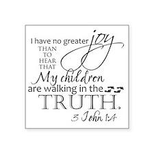 "3John1:4---MyChildrenWalkin Square Sticker 3"" x 3"""