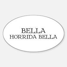 """""""Bella, Horrida Bella"""" Oval Decal"""