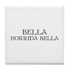 """Bella, Horrida Bella"" Tile Coaster"