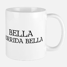 """Bella, Horrida Bella"" Mug"
