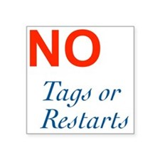 "No Tags No Restarts Square Sticker 3"" x 3"""