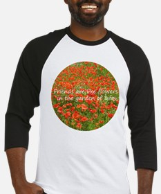Friends Are Like Flowers Baseball Jersey