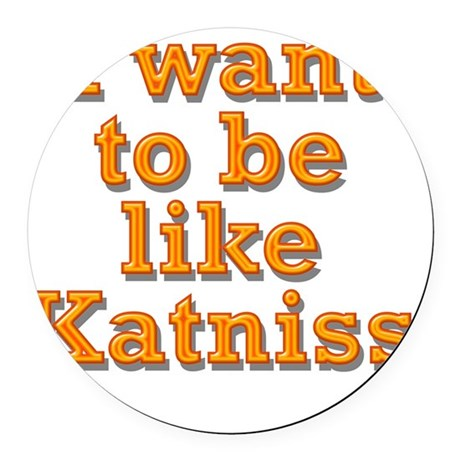Want to be like Katniss Round Car Magnet