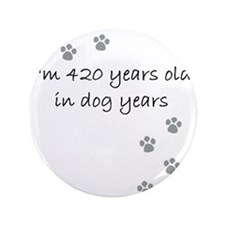 """60 dog years 2-1 3.5"""" Button"""