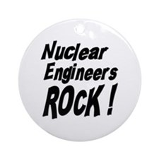 Nuclear Engineers Rock ! Ornament (Round)