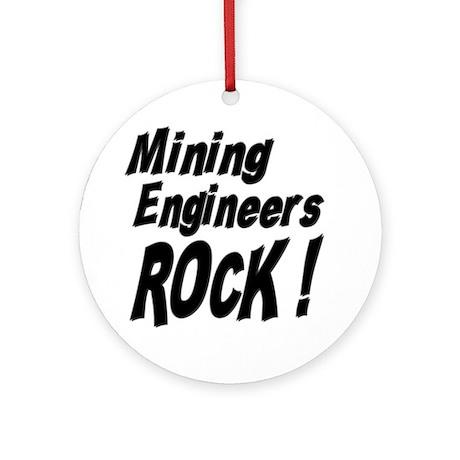 Mining Engineers Rock ! Ornament (Round)