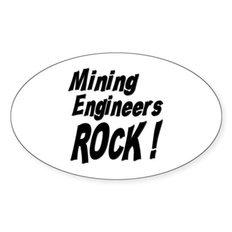 Mining Engineers Rock ! Oval Sticker