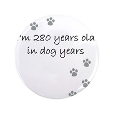 """40 dog years 2-1 3.5"""" Button"""