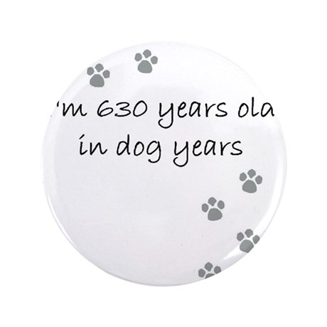 "90 dog years 2-1 3.5"" Button"