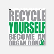 """Recycle-Yourself-Organ-Dono Square Sticker 3"""" x 3"""""""