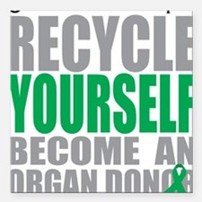 "Recycle-Yourself-Organ-D Square Car Magnet 3"" x 3"""