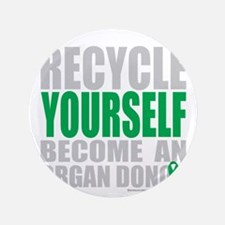 """Recycle-Yourself-Organ-Donor-TCH-bk 3.5"""" Button"""