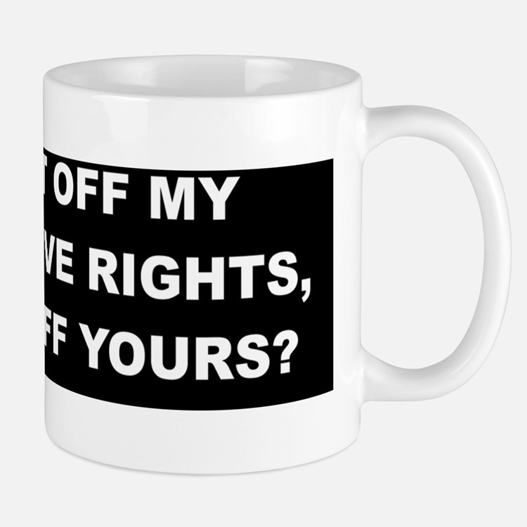 If You Cut Off My Reproductive Rights Mug