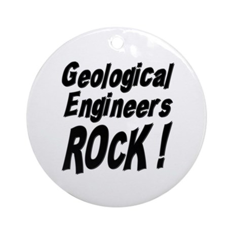 Geological Engineers Rock ! Ornament (Round)