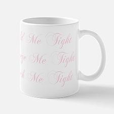Hold Me Tight with NO Front Logo - Pink Mug