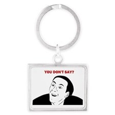 misc-you-dont-say-large Landscape Keychain