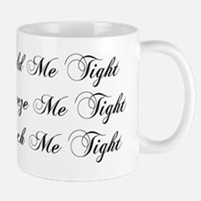 Hold Me Tight with NO Front Logo Mug