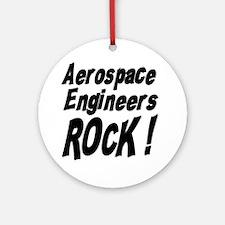 Aerospace Engineers Rock ! Ornament (Round)