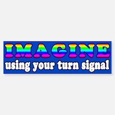 Imagine Using Your Turn Signal Bumper Bumper Bumper Sticker
