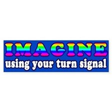 Imagine Using Your Turn Signal Bumper Bumper Sticker