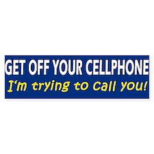 Get off Your Cellphone Bumper Bumper Sticker