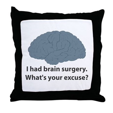 I had brain surgery. What's Throw Pillow