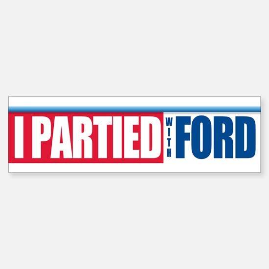 I Partied With Ford Bumper Bumper Bumper Sticker
