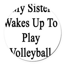 My Sister Wakes Up To Play Volley Round Car Magnet