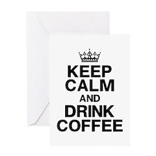 Keep Calm Drink Coffee Greeting Cards