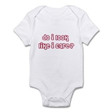 Do I Look Like I Care Infant Bodysuit