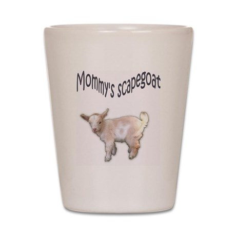 Mommys scapegoat Shot Glass