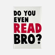 Do you even read, bro? Rectangle Magnet