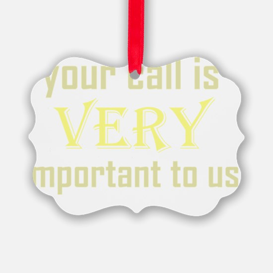 Your Call Is Very Important dark  Ornament