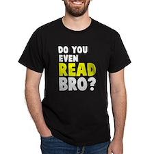 Do you even read, bro? T-Shirt