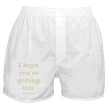 I Hope Youre Getting This dark appare Boxer Shorts